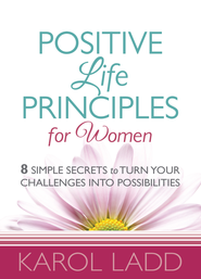 Positive Life Principles for Women: 8 Simple Secrets to Turn Your Challenges into Possibilities - eBook  -     By: Karol Ladd