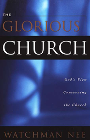 The Glorious Church: God's View Concerning the Church   -     By: Watchman Nee