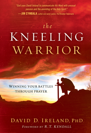 The Kneeling Warrior: Winning your battles through prayer - eBook  -     By: David Ireland Ph.D.