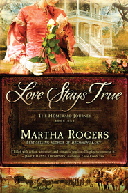 Love Stays True, Homeward Journeys Series #1 -eBook   -     By: Martha Rogers