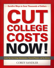Cut College Costs Now! Surefire Ways to Save Thousands of Dollars  -     By: Corey Sandler