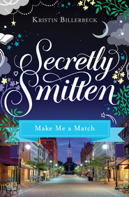 Make Me a Match: Smitten Novella Six - eBook  -     By: Kristin Billerbeck