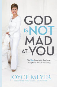 God Is Not Mad at You: You Can Experience Real Love, Acceptance & Guilt-free Living - eBook  -     By: Joyce Meyer