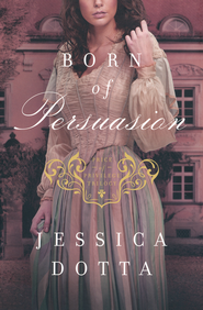 Born of Persuasion. Price of Privilege Series #1   -              By: Jessica Dotta