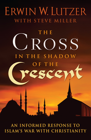 Cross in the Shadow of the Crescent, The: An Informed Response to Islam's War with Christianity - eBook  -     By: Erwin W. Lutzer