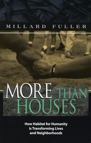 More Than Houses: How Habitat for Humanity is Transforming Lives and Neighborhoods  -     By: Millard Fuller