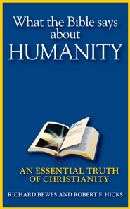 What the Bible Says about Humanity: An Essential Truth of Christianity - eBook  -     By: Richard Bewes, Robert Hicks