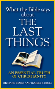 What the Bible Says about Last Things: An Essential Truth of Christianity - eBook  -     By: Richard Bewes, Robert Hicks