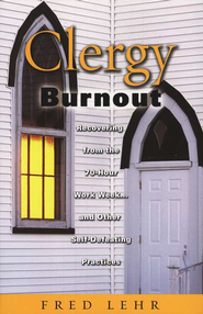 Clergy Burnout: Recovering from the 70-Hour Work Week... and Other Self-Defeating Practices  -     By: Fred Lehr