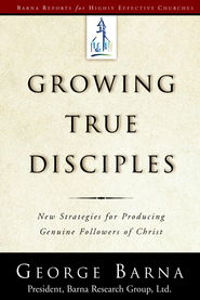 Growing True Disciples: New Strategies for Producing Genuine Followers of Christ - eBook  -     By: George Barna