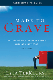 Made to Crave Participant's Guide: Satisfying Your Deepest Desire with God, Not Food - eBook  -     By: Lysa TerKeurst