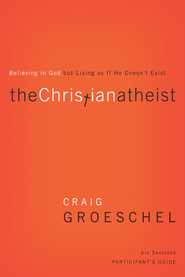 The Christian Atheist Participant's Guide: Believing in God but Living as If He Doesn't Exist - eBook  -     By: Craig Groeschel