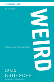 WEIRD Participant's Guide: Because Normal Isn't Working - eBook  -     By: Craig Groeschel