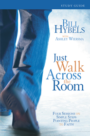 Just Walk Across the Room Participant's Guide: Four Sessions on Simple Steps Pointing People to Faith - eBook  -     By: Bill Hybels
