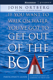 If You Want to Walk on Water, You've Got to Get Out of the Boat Participant's Guide: A 6-Session Journey on Learning to Trust God - eBook  -     By: John Ortberg