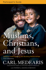 Muslims, Christians, and Jesus Participant's Guide: Gaining Understanding and Building Relationships - eBook  -     By: Carl Medearis