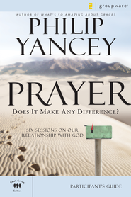 Prayer Participant's Guide: Six Sessions on Our Relationship with God - eBook  -     By: Philip Yancey