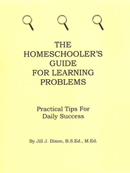 The Homeschooler's Guide for Learning Problems: Practical Tips for Daily Success  -     By: Jill J. Dixon