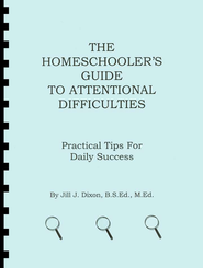 The Homeschooler's Guide to Attentional Difficulties:  Practial Tips for Daily Success  -     By: Jill J. Dixon