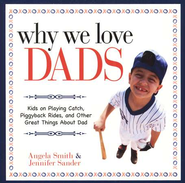 Why We Love Dads  -     By: Angela Smith, Jennifer Sander