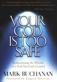 Your God Is Too Safe   -     By: Mark Buchanan