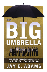 Big Umbrella and Other Essays and Addresses on Biblical Counseling  -     By: Jay E. Adams