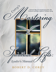 Coreys Mastering Spiritual Gifts: Leaders Manual: Spiritual Gifts, An essential part of the New Testament teaching on effective Christian Living. - eBook  -     By: Robert D. Corey