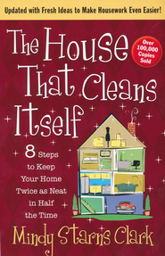 House That Cleans Itself, The: 8 Steps to Keep Your Home Twice as Neat in Half the Time - eBook  -     By: Mindy Starns Clark