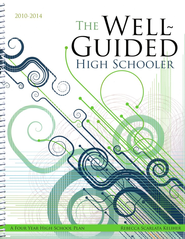 The Well-Guided High Schooler, July 2010 to June 2014   -              By: Rebecca Scarlata Keliher