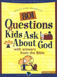 801 Questions Kids Ask About God: With Answers From the Bible  -