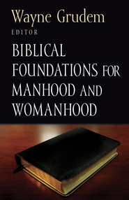 Biblical Foundations for Manhood and Womanhood - eBook  -