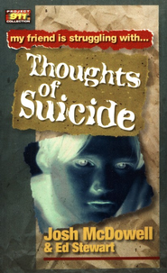 My Friend is Struggling With . . . Thoughts of Suicide  -     By: Josh McDowell, Ed Stewart