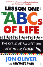 Lesson One: The ABC's of Life: The Skills We Need but Were Never Taught  -     By: Jon Oliver, Michael Ryan