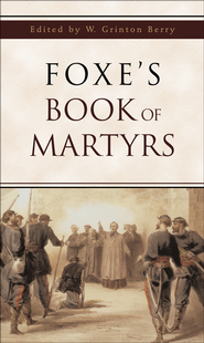 Foxe's Book of Martyrs - eBook  -     Edited By: W. Grinton Berry     By: Edited by W. Grinton Berry