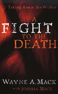 A Fight to the Death: Taking Aim at Sin Within  -     By: Wayne A. Mack, Joshua Mack