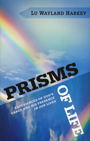 Prisms of Life: Experiences of God's Grace and His Presence in Our Lives  -     By: Lu Wayland Harkey