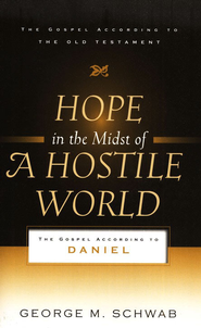 Hope in the Midst of a Hostile World   -     By: George M. Schwab