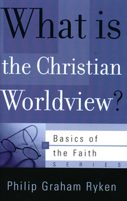 What Is a Christian Worldview? (Basics of the Faith)  -     By: Philip Graham Ryken