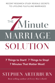 7-Minute Marriage Solution, The: 7 Things to Start! 7 Things to Stop! 7 Minutes That Matter Most! - eBook  -     By: Stephen Arterburn