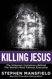 Killing Jesus: The Hidden Drama Behind the World's Most Famous Execution - eBook  -     By: Stephen Mansfield