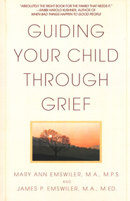 Guiding Your Child Through Grief   -     By: Mary Ann Emswiler