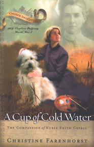 A Cup of Cold Water: The Compassion of Nurse Edith Cavell  -     By: Christine Farenhorst