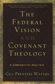 The Federal Vision and Covenant Theology  -     By: Guy Prentiss Waters