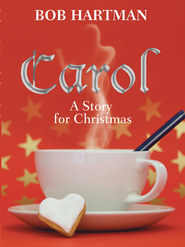 Carol: A Story for Christmas - eBook  -     By: Bob Hartman