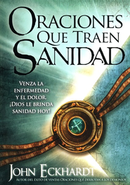 Oraciones Que Traen Sanidad  (Prayers that Heal)  -     By: John Eckhardt