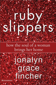 Ruby Slippers - eBook  -     By: Jonalyn Grace Fincher