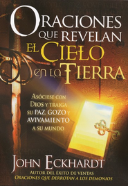 Oraciones que Revelan el Cielo en la Tierra  (Prayers that Reveal Heaven on Earth)  -     By: John Eckhardt