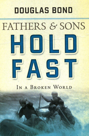 Fathers and Sons, Volume 2: Hold Fast in a Broken World  -     By: Douglas Bond
