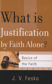 What Is Justification by Faith Alone? (Basics of the Faith)  -     By: J.V. Fesko