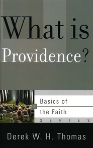 What Is Providence? (Basics of the Faith)  -     By: Derek Thomas